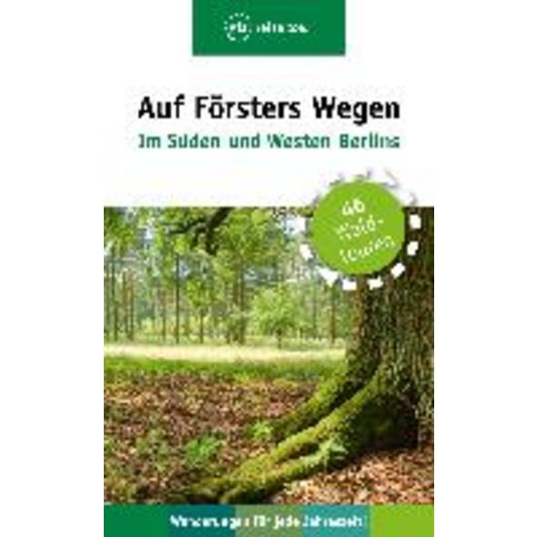 Auf Försters Wegen - Im Süden und Westen Berlins